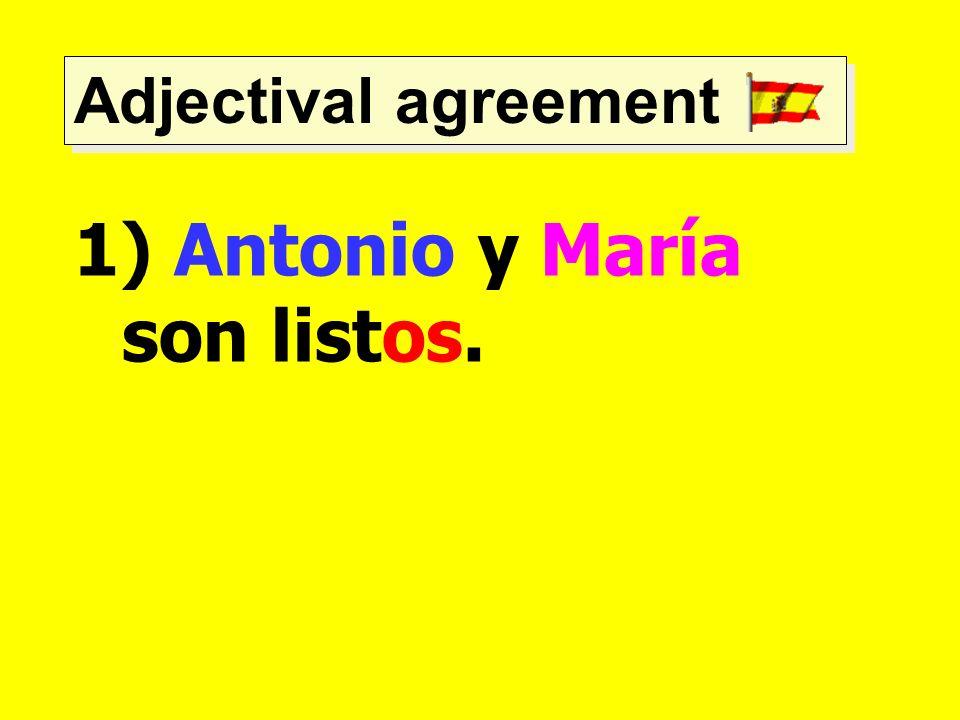 Adjectival agreement 1) Antonio y María son listos.