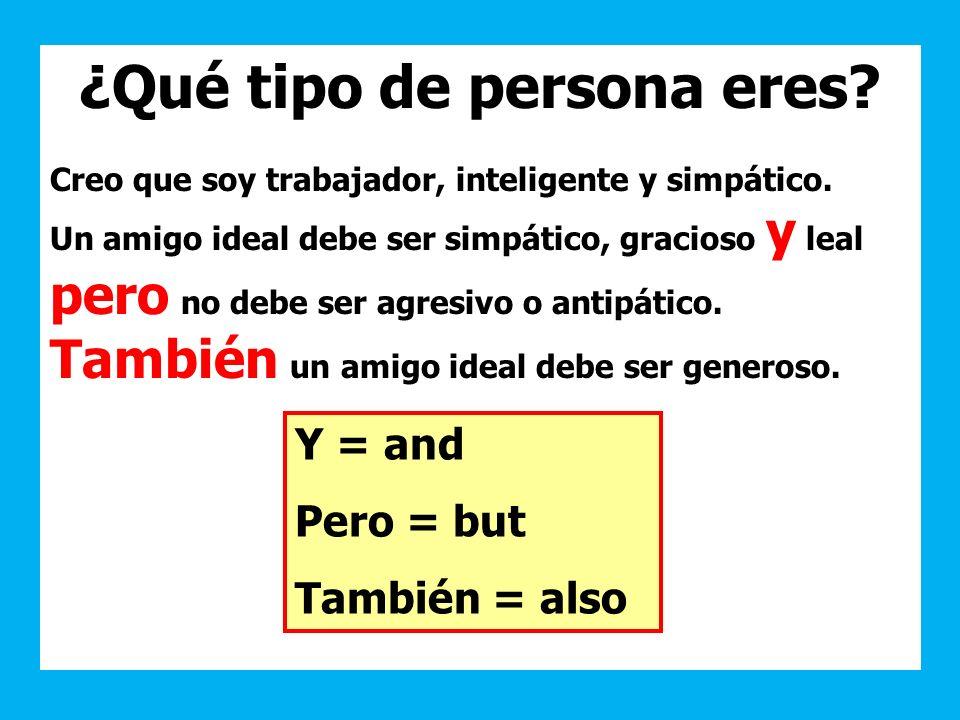 ¿Qué tipo de persona eres? Creo que soy trabajador, inteligente y simpático. Un amigo ideal debe ser simpático, gracioso y leal pero no debe ser agres