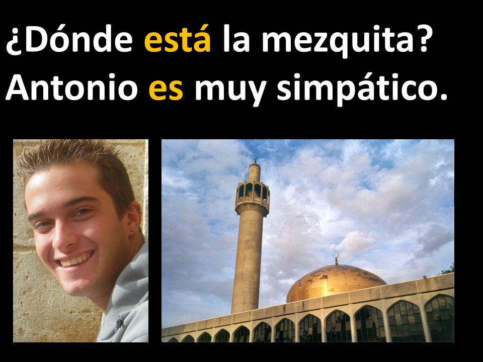¿Dónde está la mezquita? Antonio es muy simpático.