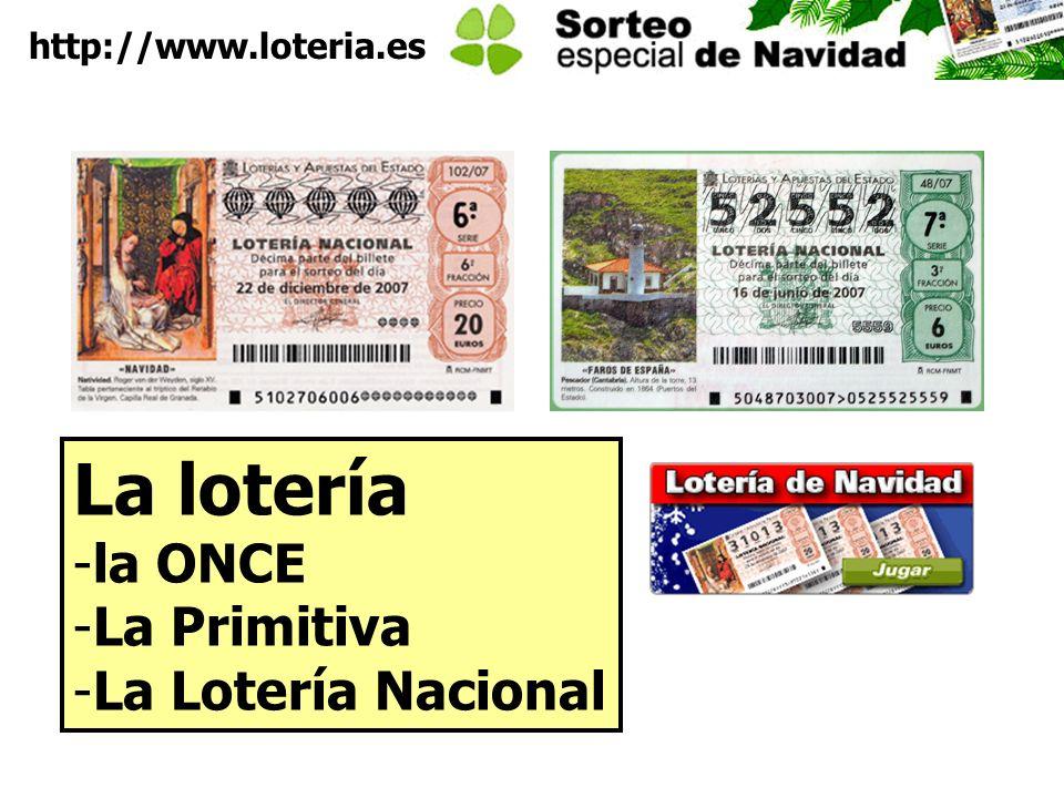 http://www.loteria.es La lotería -la ONCE -La Primitiva -La Lotería Nacional