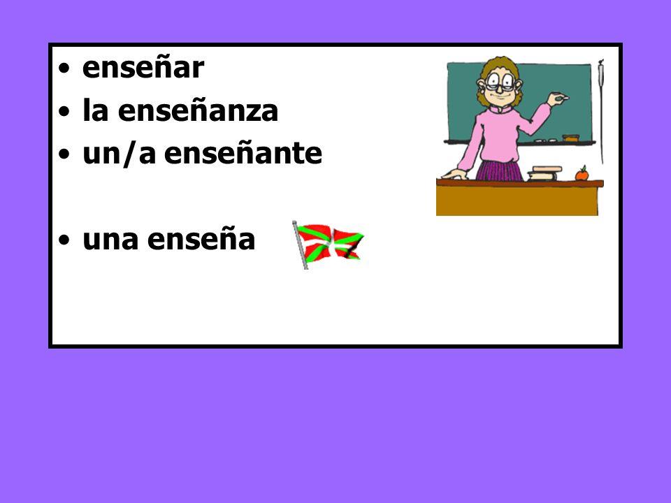 enseñar la enseñanza un/a enseñante una enseña