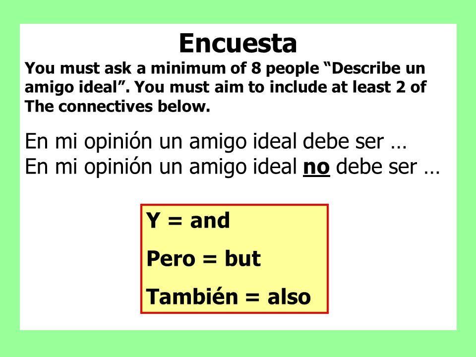 Encuesta You must ask a minimum of 8 people Describe un amigo ideal. You must aim to include at least 2 of The connectives below. En mi opinión un ami