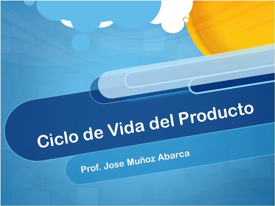 Ciclo de Vida del Producto Prof. Jose Muñoz Abarca