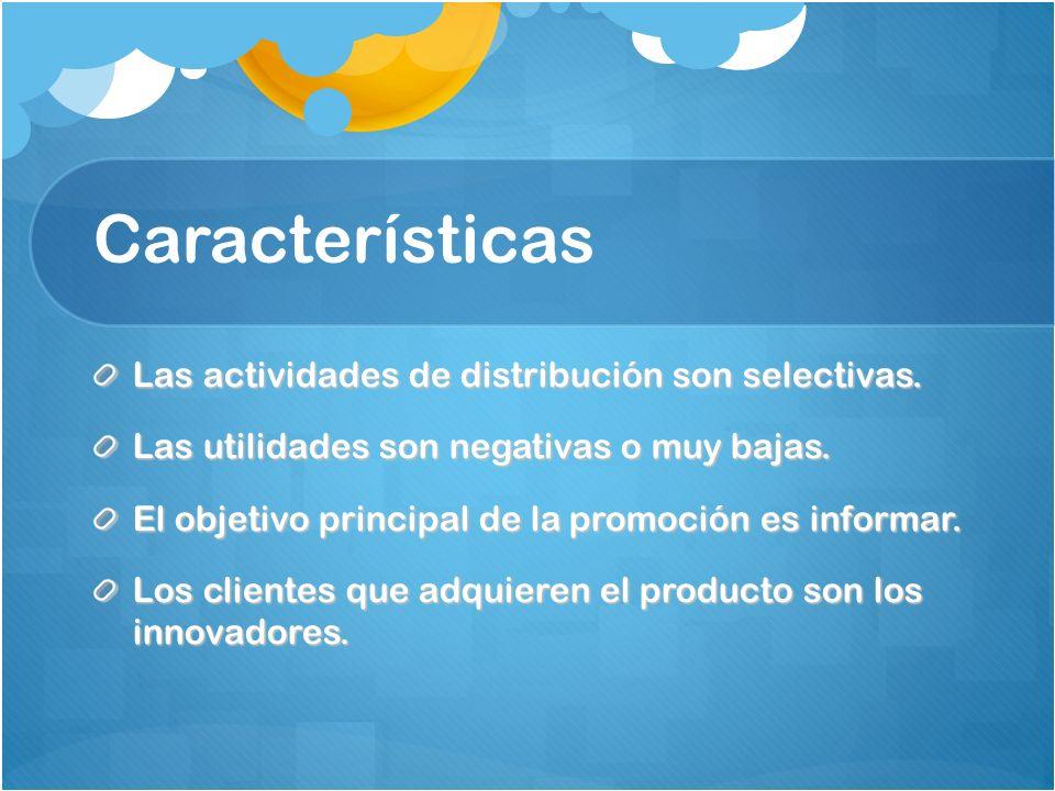 Características Las actividades de distribución son selectivas. Las utilidades son negativas o muy bajas. El objetivo principal de la promoción es inf
