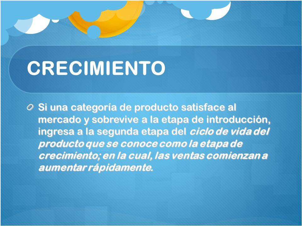 CRECIMIENTO Si una categoría de producto satisface al mercado y sobrevive a la etapa de introducción, ingresa a la segunda etapa del ciclo de vida del