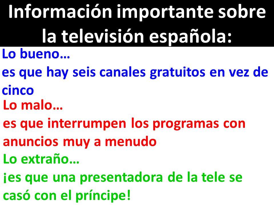 Información importante sobre la televisión española: Lo bueno… es que hay seis canales gratuitos en vez de cinco Lo malo… es que interrumpen los progr