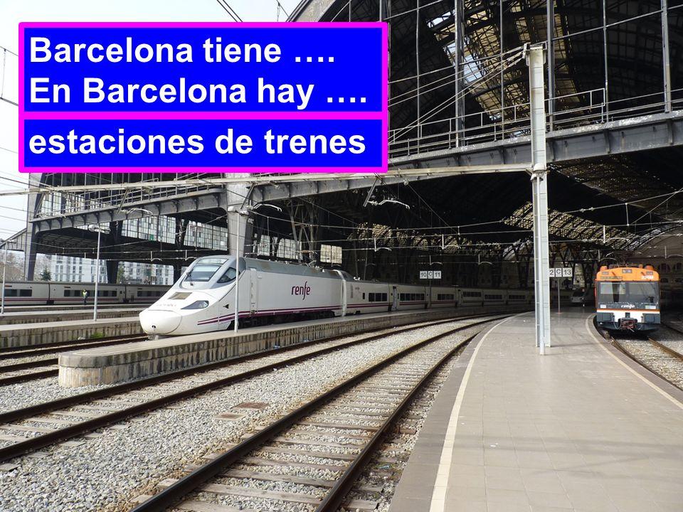 Barcelona tiene …. En Barcelona hay …. estaciones de trenes