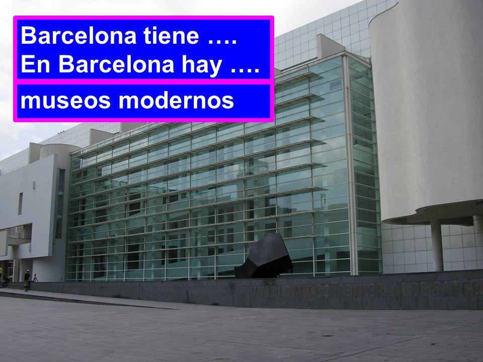 Barcelona tiene …. En Barcelona hay …. museos modernos