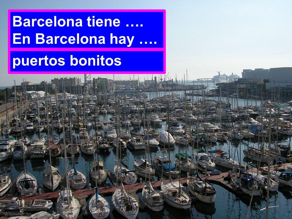 Barcelona tiene …. En Barcelona hay …. puertos bonitos