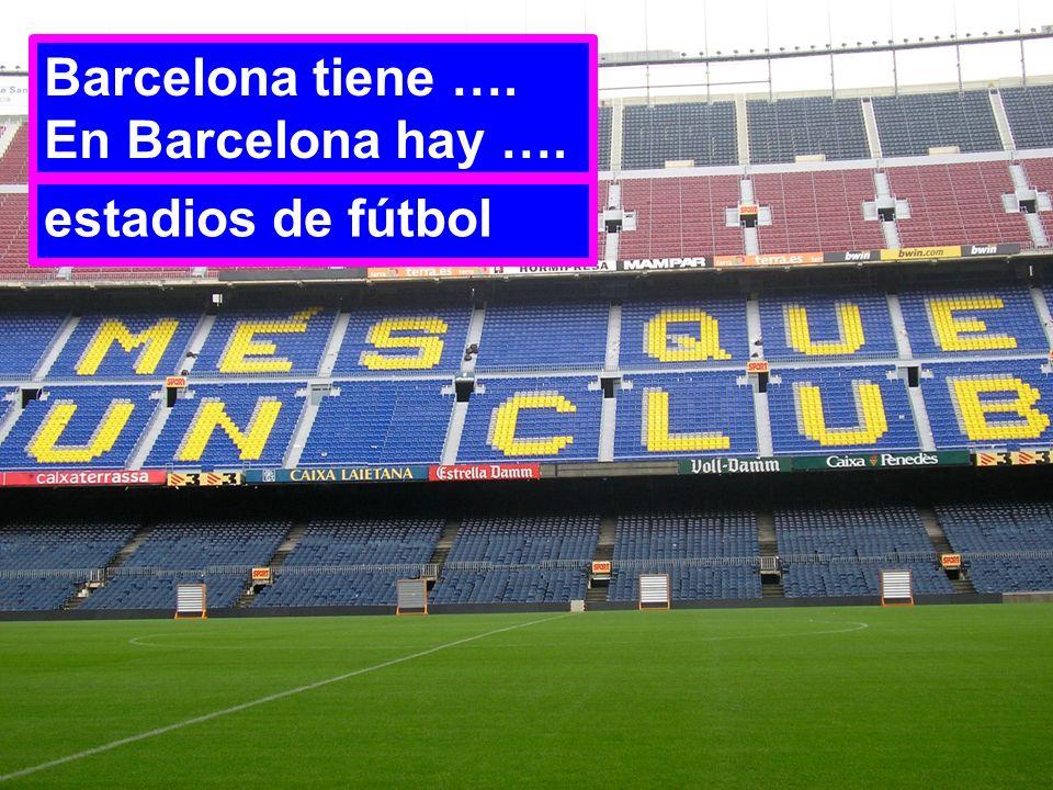 Barcelona tiene …. En Barcelona hay …. estadios de fútbol