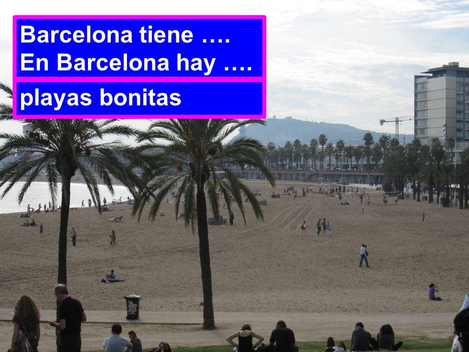 Barcelona tiene …. En Barcelona hay …. playas bonitas