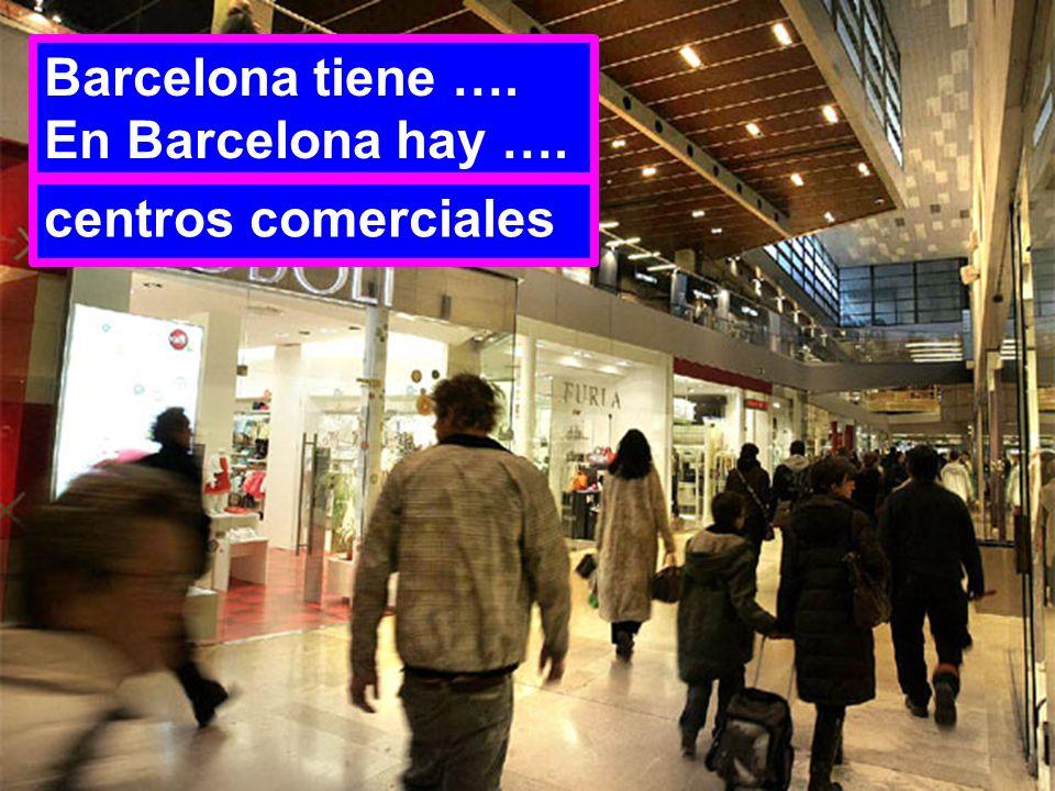 Barcelona tiene …. En Barcelona hay …. centros comerciales