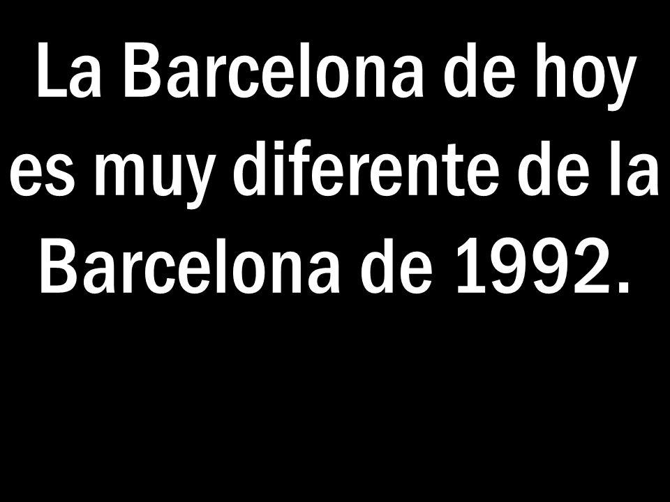 La Barcelona de hoy es muy diferente de la Barcelona de 1992.