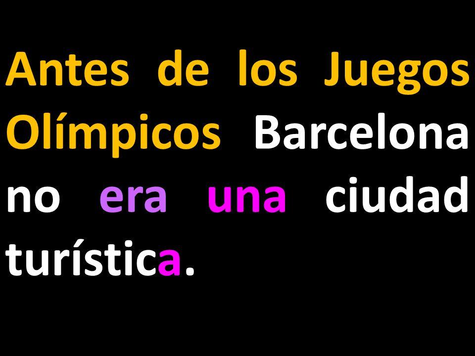 Antes de los Juegos Olímpicos Barcelona no era una ciudad turística.
