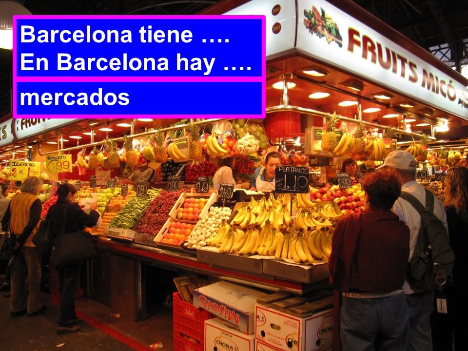 Barcelona tiene …. En Barcelona hay …. mercados