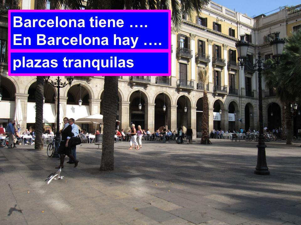 Barcelona tiene …. En Barcelona hay …. plazas tranquilas