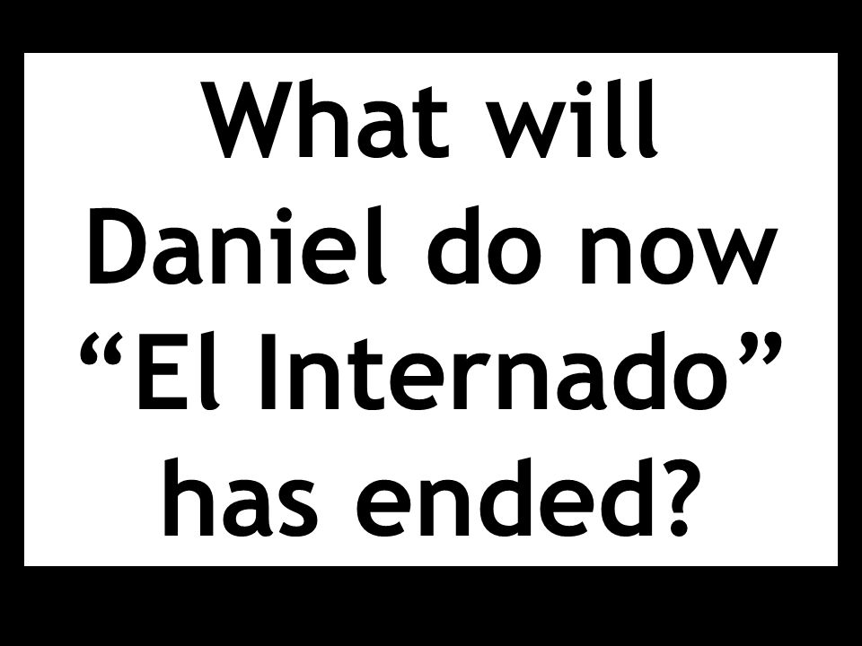 What will Daniel do now El Internado has ended?