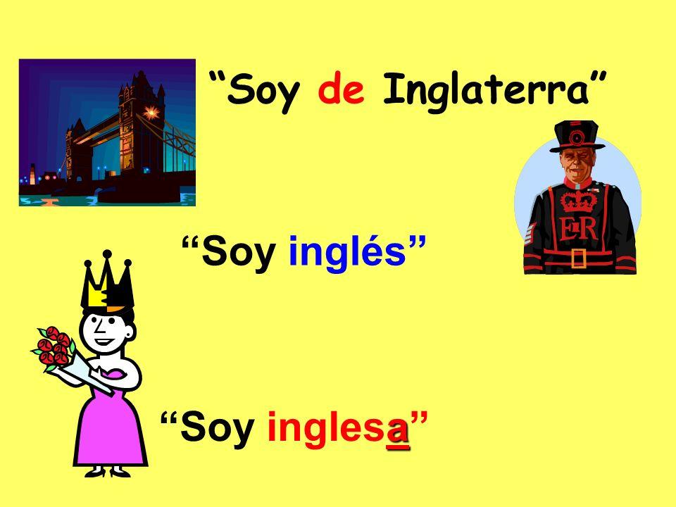 Soy de Inglaterra Soy inglés a Soy inglesa