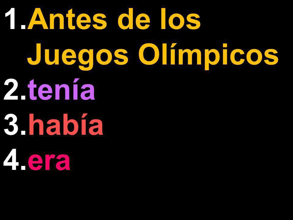 1.Antes de los Juegos Olímpicos 2.tenía 3.había 4.era