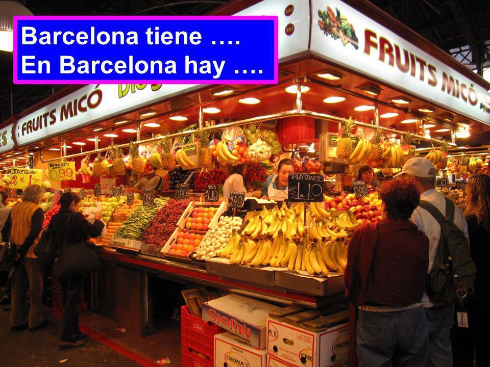 Barcelona tiene …. En Barcelona hay ….