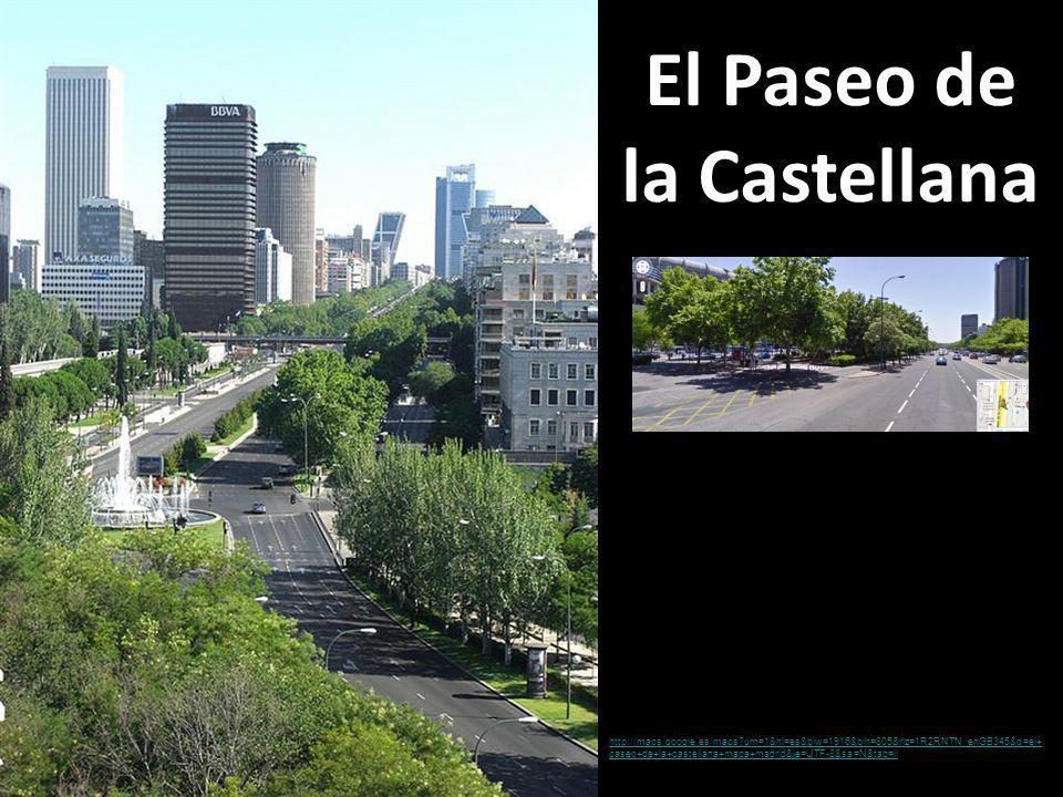 El Paseo de la Castellana http://maps.google.es/maps?um=1&hl=es&biw=1916&bih=805&rlz=1R2RNTN_enGB345&q=el+ paseo+de+la+castellana+mapa+madrid&ie=UTF-8&sa=N&tab=il
