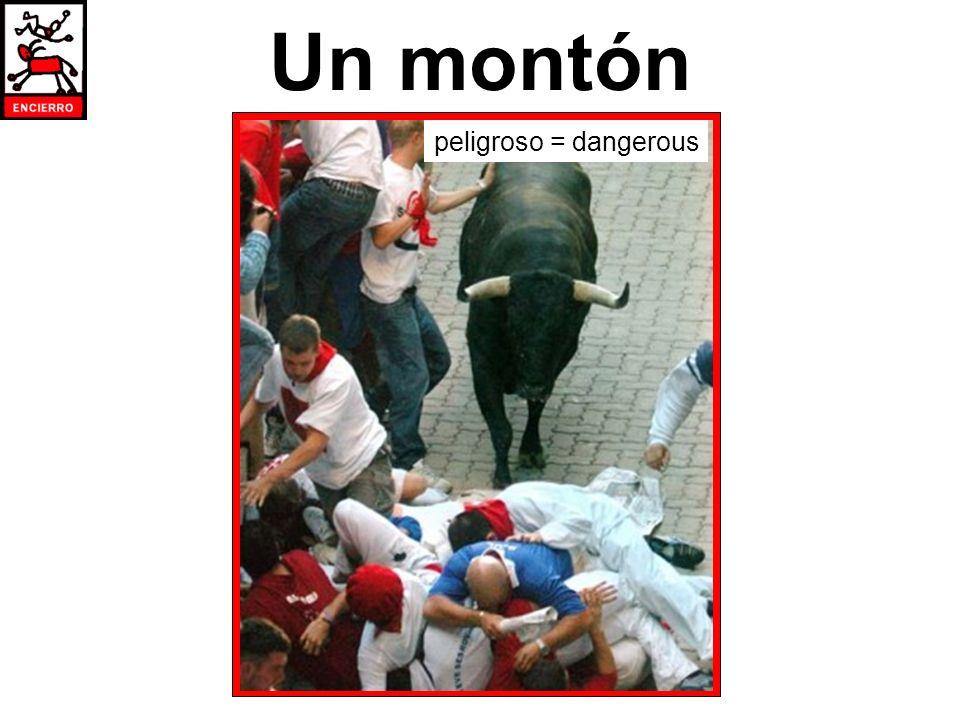 Un montón peligroso = dangerous