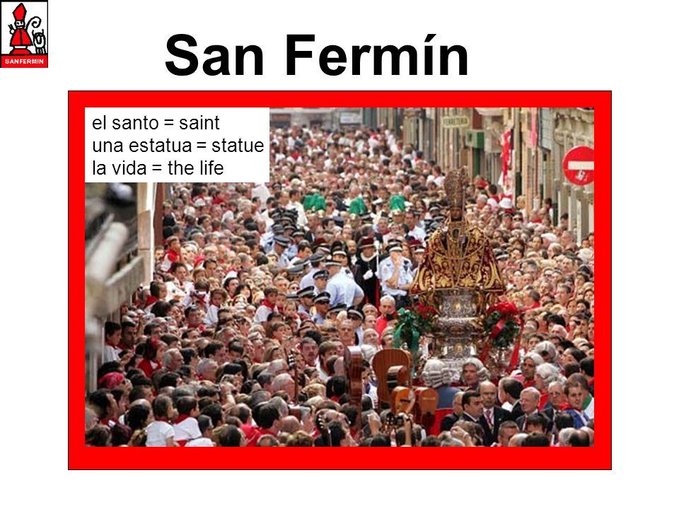 San Fermín el santo = saint una estatua = statue la vida = the life