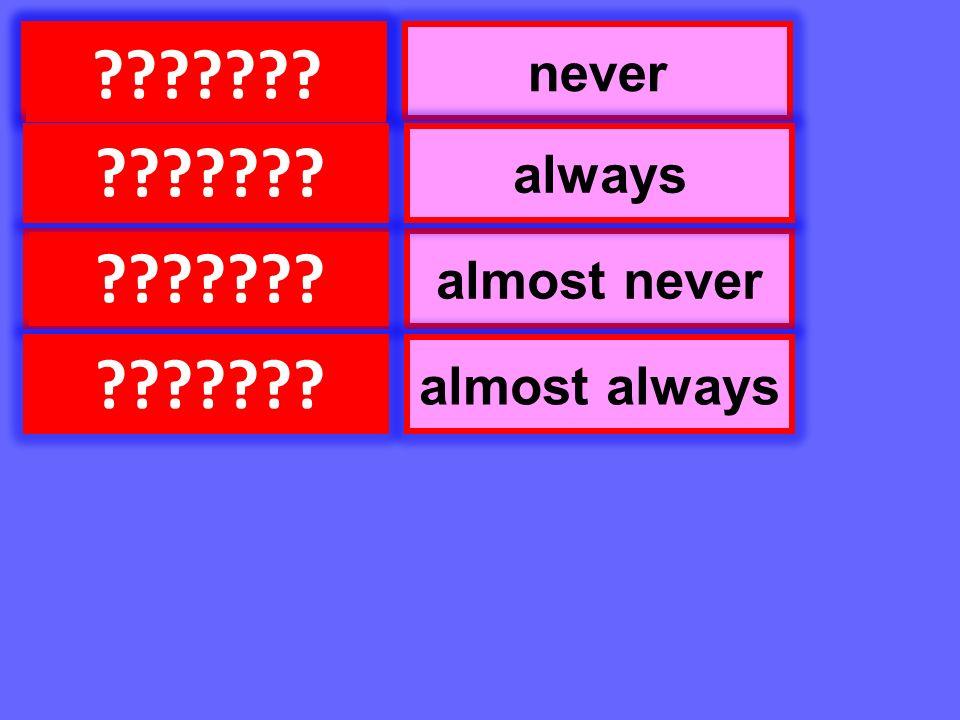Se puede nunca casi nunca siempre casi siempre never almost never always almost always ???????