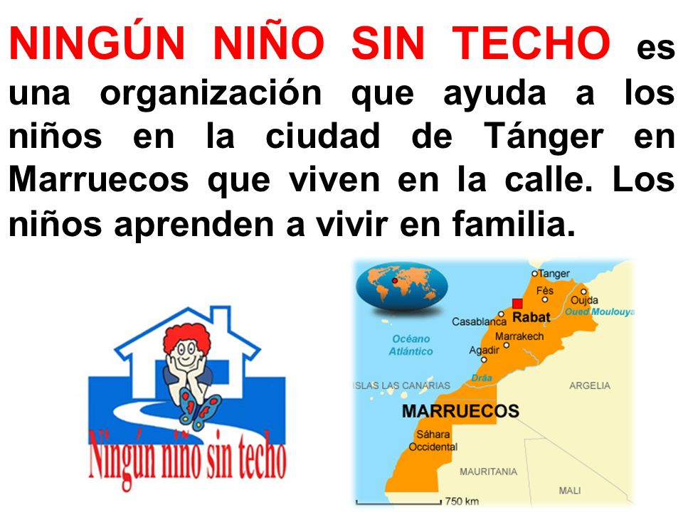 NINGÚN NIÑO SIN TECHO es una organización que ayuda a los niños en la ciudad de Tánger en Marruecos que viven en la calle. Los niños aprenden a vivir