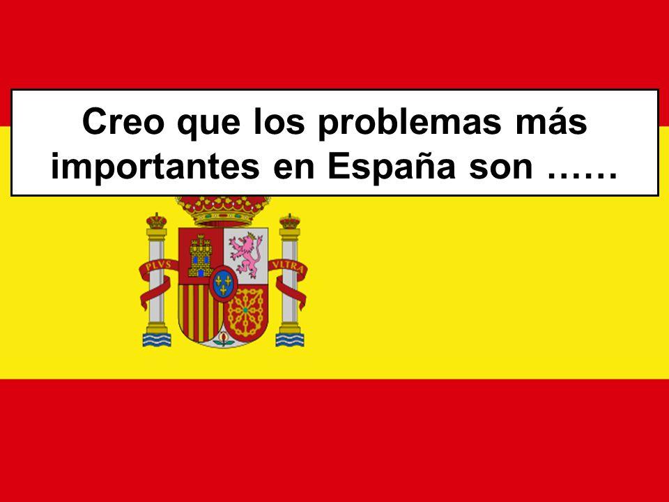 Creo que los problemas más importantes en España son ……