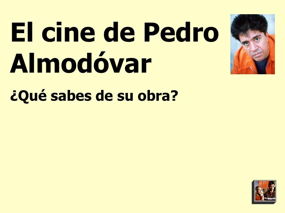 El cine de Pedro Almodóvar ¿Qué sabes de su obra?