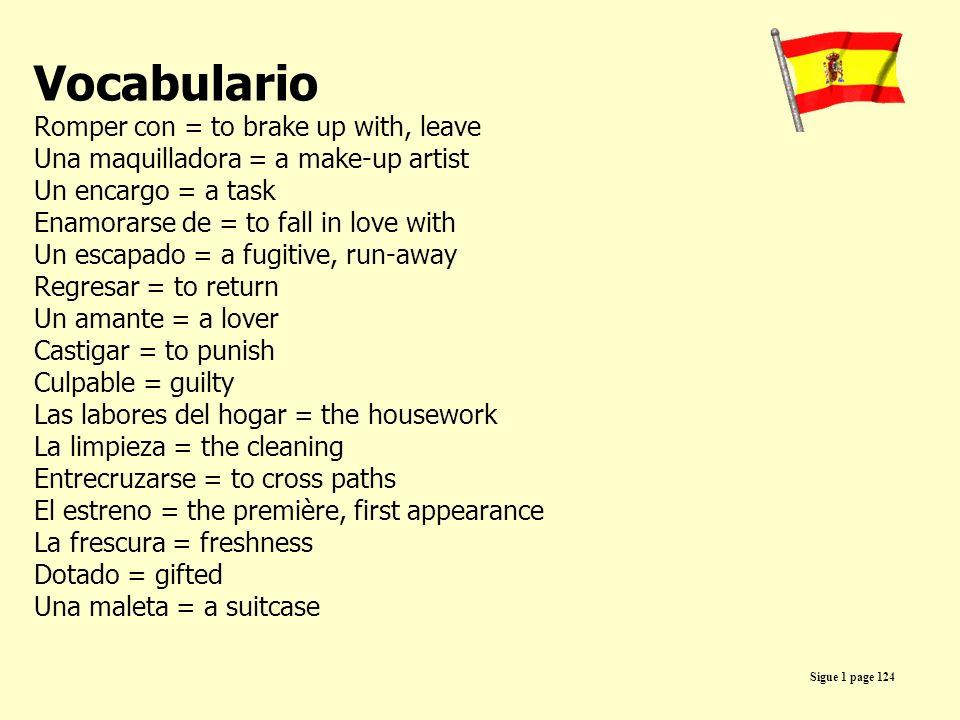 Vocabulario Romper con = to brake up with, leave Una maquilladora = a make-up artist Un encargo = a task Enamorarse de = to fall in love with Un escap