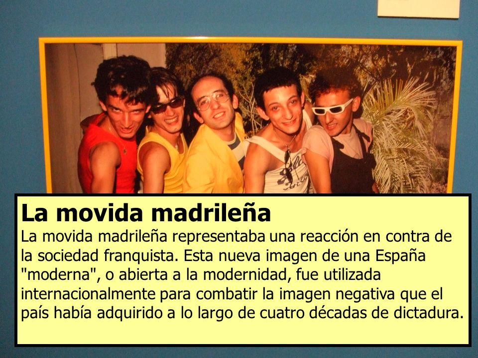 La movida madrileña La movida madrileña representaba una reacción en contra de la sociedad franquista. Esta nueva imagen de una España