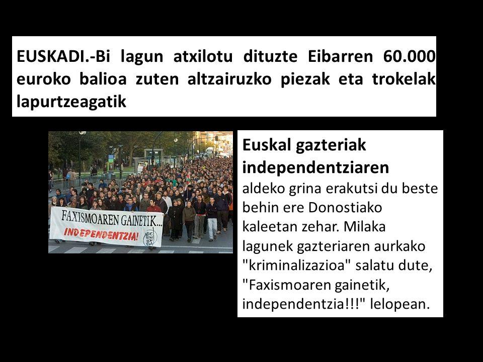EUSKADI.-Bi lagun atxilotu dituzte Eibarren 60.000 euroko balioa zuten altzairuzko piezak eta trokelak lapurtzeagatik Euskal gazteriak independentziar