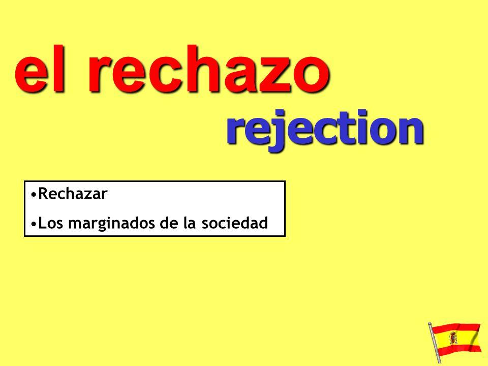 el rechazo rejection Rechazar Los marginados de la sociedad