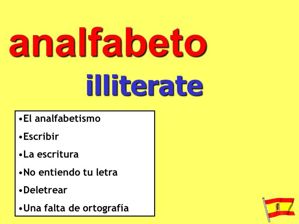 analfabeto illiterate El analfabetismo Escribir La escritura No entiendo tu letra Deletrear Una falta de ortografía