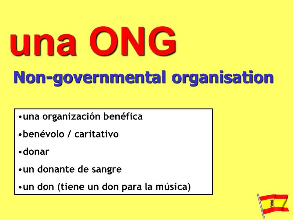 una ONG Non-governmental organisation una organización benéfica benévolo / caritativo donar un donante de sangre un don (tiene un don para la música)