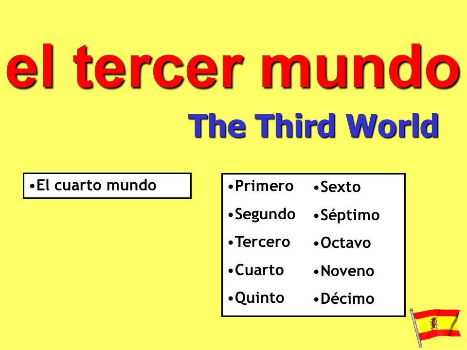 el tercer mundo The Third World El cuarto mundo Primero Segundo Tercero Cuarto Quinto Sexto Séptimo Octavo Noveno Décimo