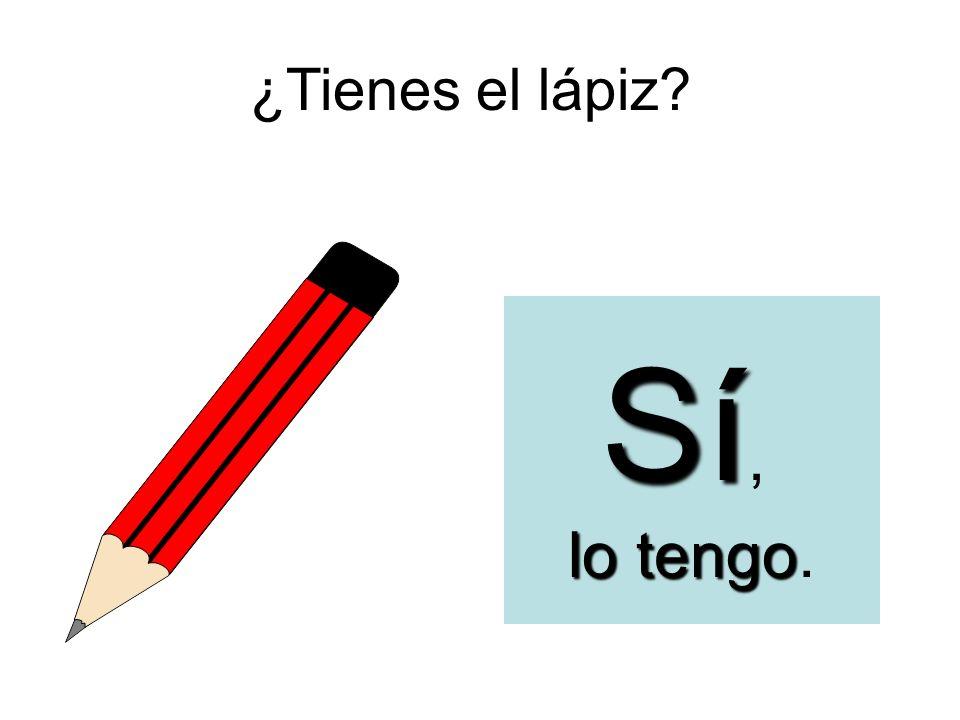 ¿Tienes el lápiz? SSSS íííí, llll oooo t t t t eeee nnnn gggg oooo.
