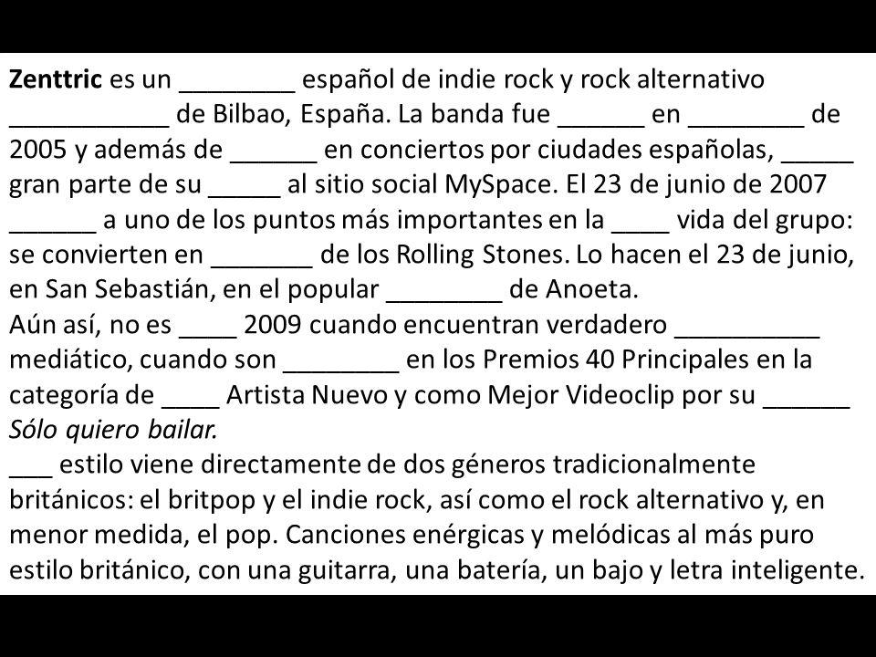 Zenttric es un ________ español de indie rock y rock alternativo ___________ de Bilbao, España.