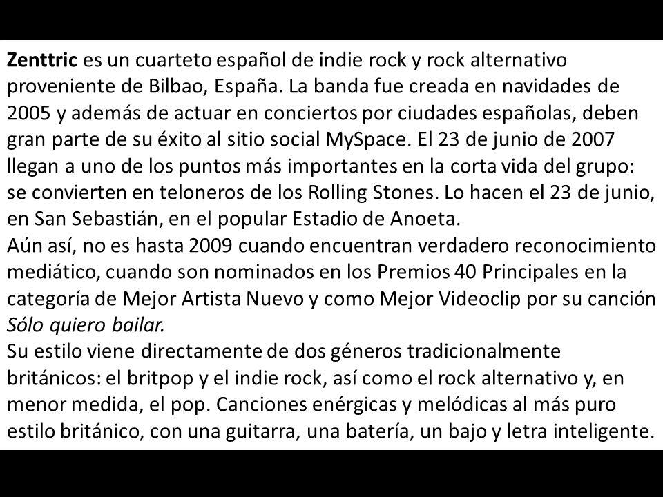 Zenttric es un cuarteto español de indie rock y rock alternativo proveniente de Bilbao, España.