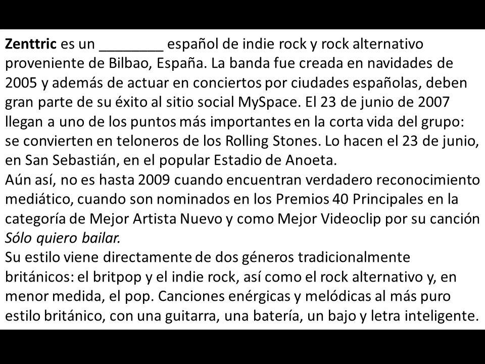 Zenttric es un ________ español de indie rock y rock alternativo proveniente de Bilbao, España.