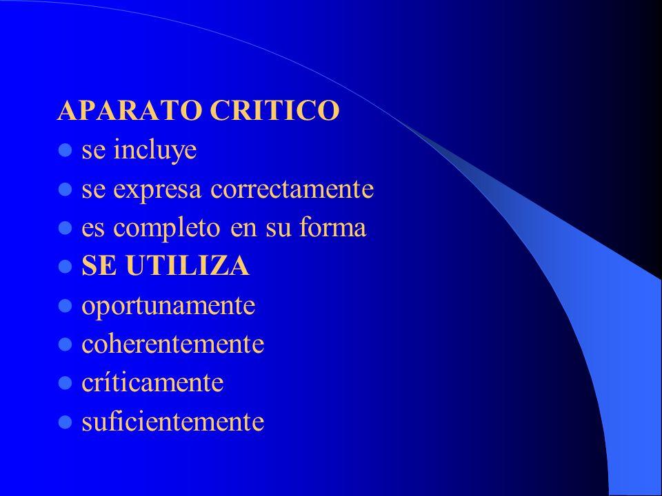 APARATO CRITICO se incluye se expresa correctamente es completo en su forma SE UTILIZA oportunamente coherentemente críticamente suficientemente
