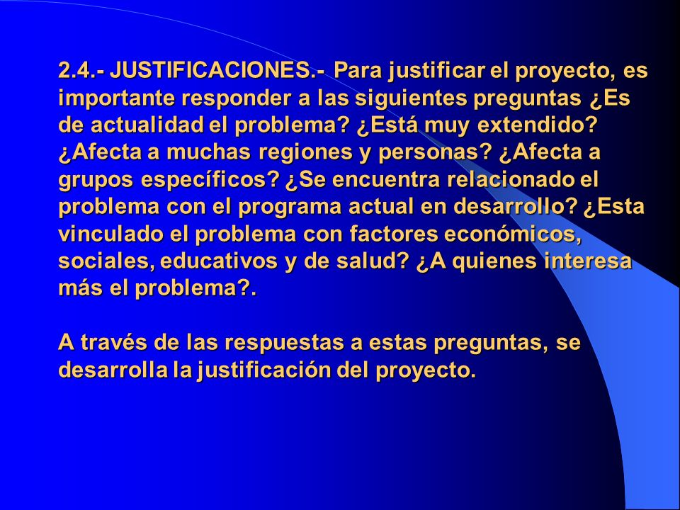 2.4.- JUSTIFICACIONES.- Para justificar el proyecto, es importante responder a las siguientes preguntas ¿Es de actualidad el problema? ¿Está muy exten