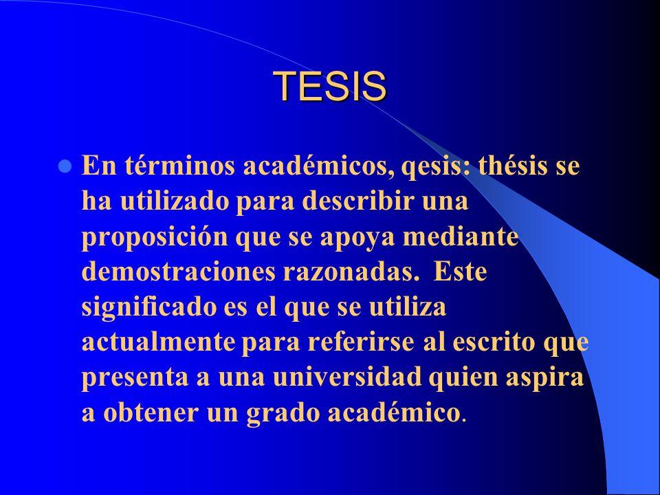 TESIS En términos académicos, qesis: thésis se ha utilizado para describir una proposición que se apoya mediante demostraciones razonadas. Este signif