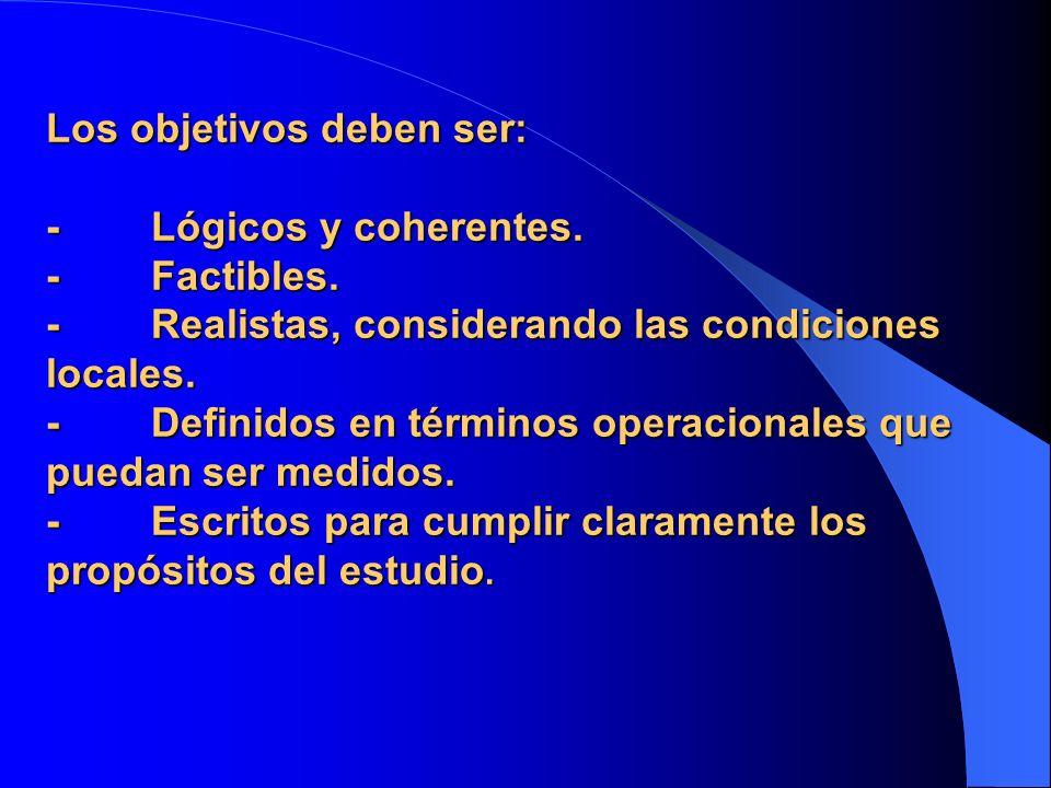 Los objetivos deben ser: - Lógicos y coherentes. - Factibles. - Realistas, considerando las condiciones locales. - Definidos en términos operacionales
