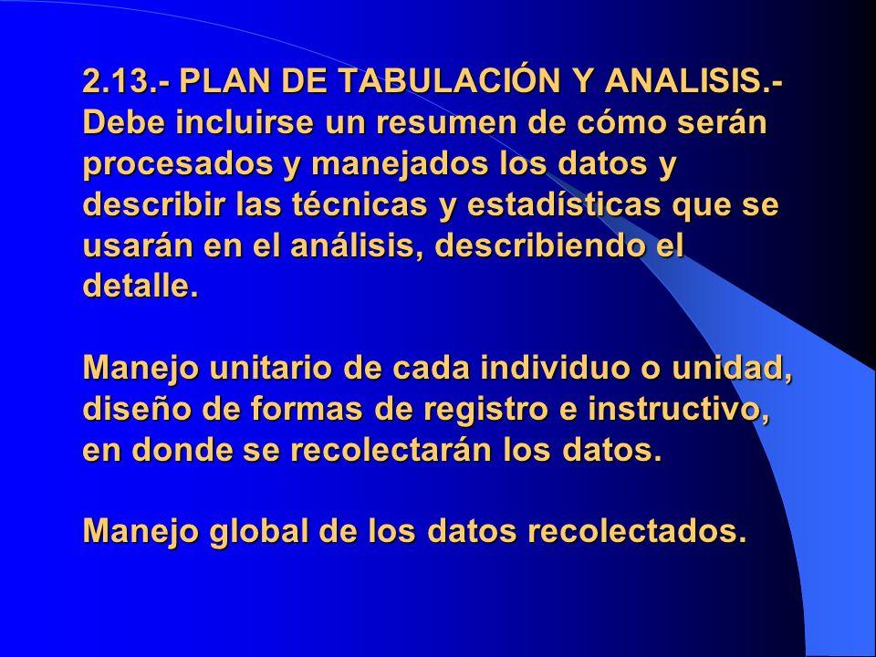 2.13.- PLAN DE TABULACIÓN Y ANALISIS.- Debe incluirse un resumen de cómo serán procesados y manejados los datos y describir las técnicas y estadística