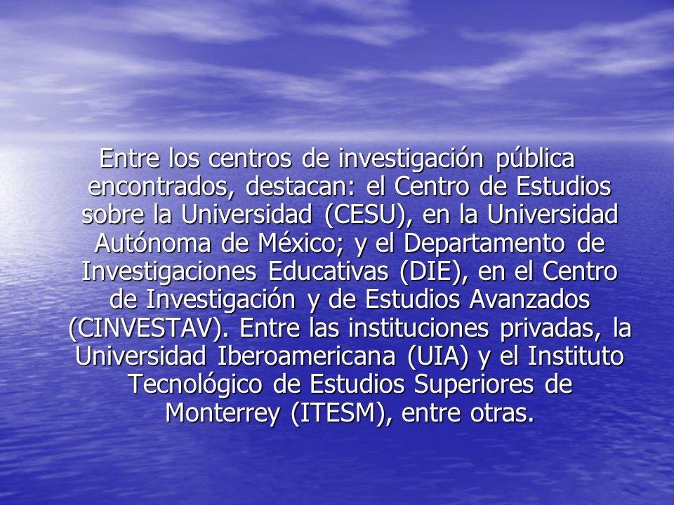Entre los centros de investigación pública encontrados, destacan: el Centro de Estudios sobre la Universidad (CESU), en la Universidad Autónoma de Méx