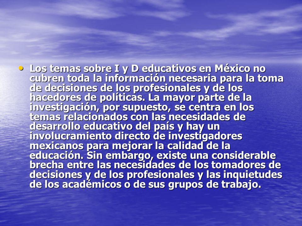 Los temas sobre I y D educativos en México no cubren toda la información necesaria para la toma de decisiones de los profesionales y de los hacedores