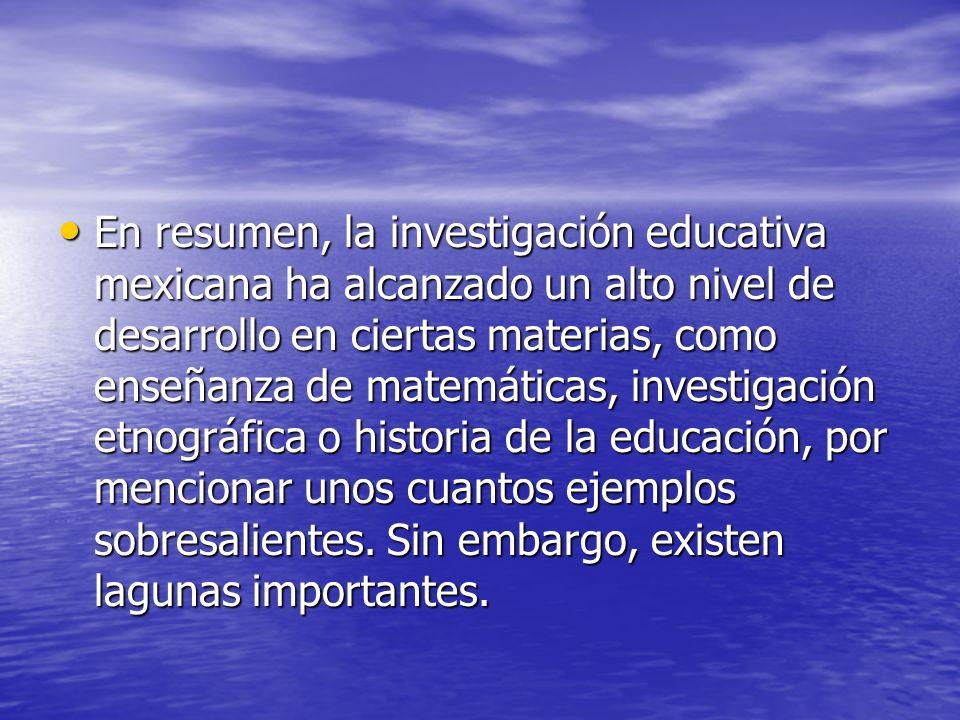 En resumen, la investigación educativa mexicana ha alcanzado un alto nivel de desarrollo en ciertas materias, como enseñanza de matemáticas, investiga